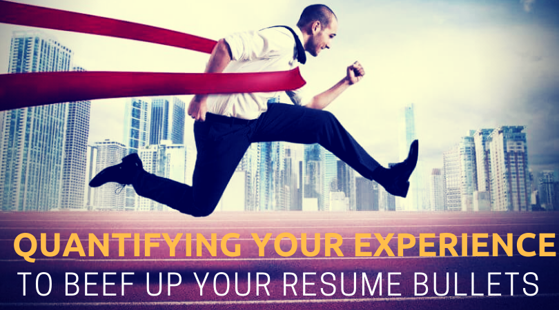 Quantifying Your Experience To Beef Up Resume Bullets