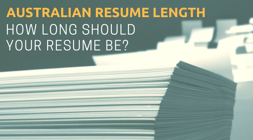 Australian Resume Length How Long Should Your Be